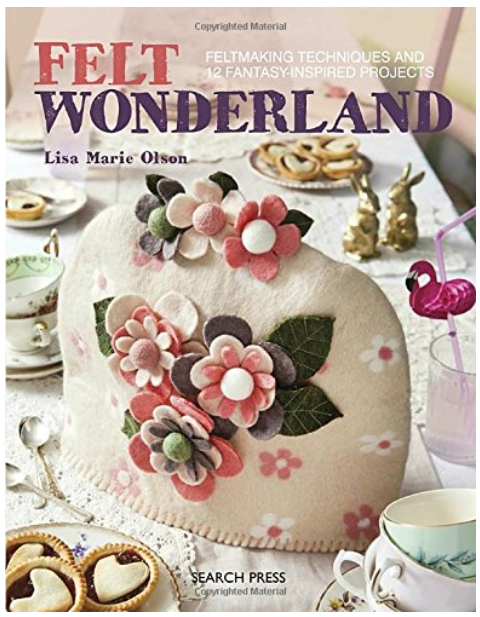 Felt wonderland new book release recommended by the School of Stitched Textiles
