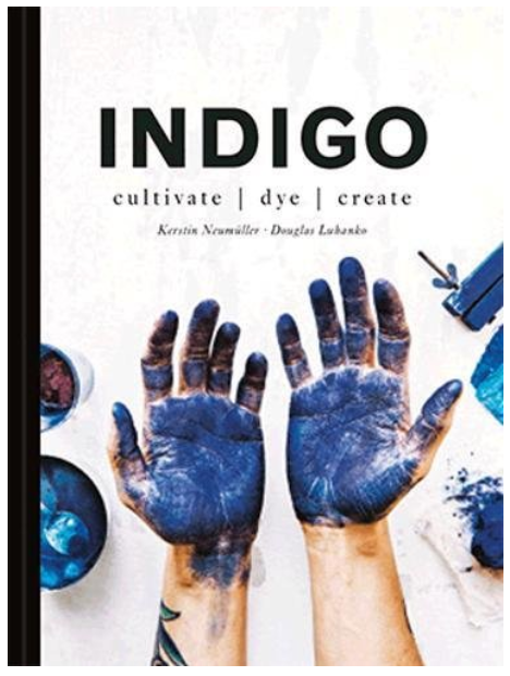 Indigo. A book about how to cultivate, dye and create with indigo