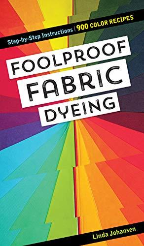 Foolproof Fabric Dying by Linda Johansen